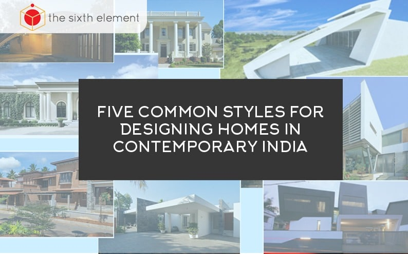 Five Common Styles For Designing Homes In Contemporary India