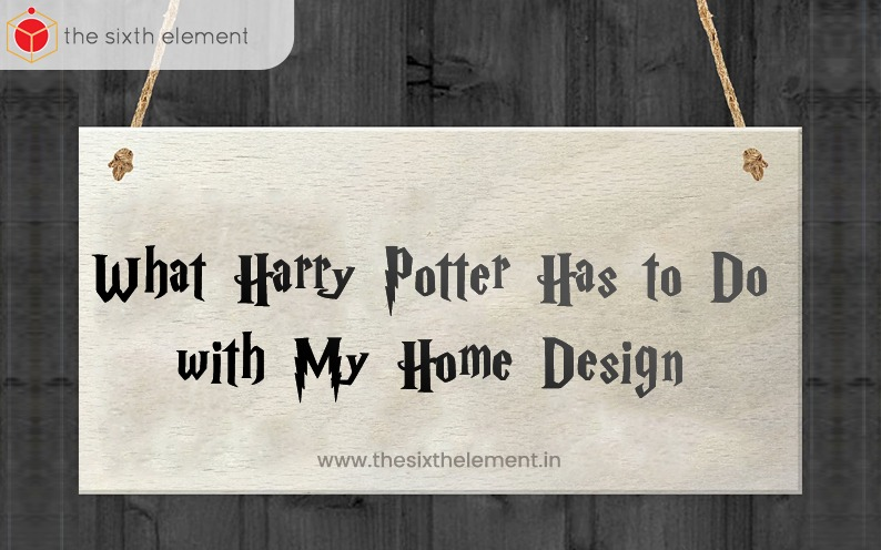 What Harry Potter Has to Do with My Home Design