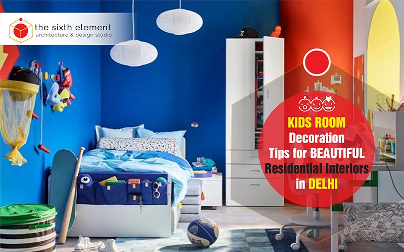 Kids Room Decoration Tips for Beautiful Residential Interiors In Delhi